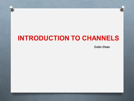 INTRODUCTION TO CHANNELS