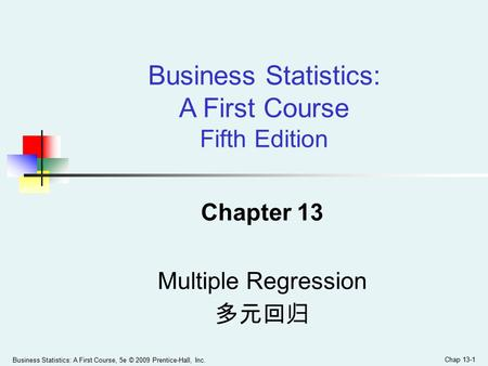 Business Statistics: A First Course, 5e © 2009 Prentice-Hall, Inc. Chap 13-1 Chapter 13 Multiple Regression 多元回归 Business Statistics: A First Course Fifth.