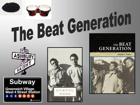 The Beat Generation The Beat Generation is a term used to describe both: –a group of American writers who came to prominence in the late 1950s and early.