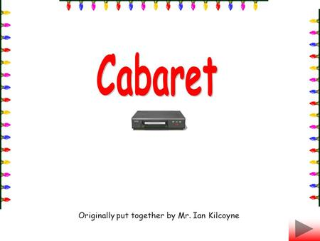 Originally put together by Mr. Ian Kilcoyne. What is a cabaret? A cabaret is a floorshow that is designed to entertain customers within a nightclub, or.