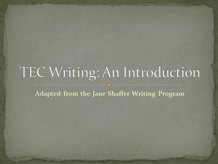 Adapted from the Jane Shaffer Writing Program. TEC stands for THESIS EVIDENCE COMMENTARY The TEC model is the basic formula for writing an academic paper.