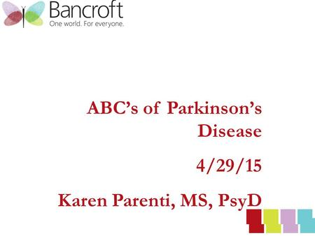 ABC's of Parkinson's Disease 4/29/15 Karen Parenti, MS, PsyD.