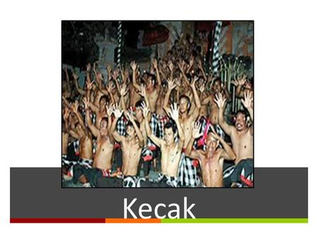 Kecak. What is Kecak? Kecak is a Balinese danceKecak is a Balinese dance and music drama that was developed in the 1930s in Bali, Indonesia. Since its.