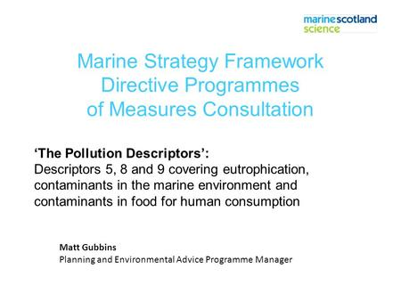 Marine Strategy Framework Directive Programmes of Measures Consultation 'The Pollution Descriptors': Descriptors 5, 8 and 9 covering eutrophication, contaminants.