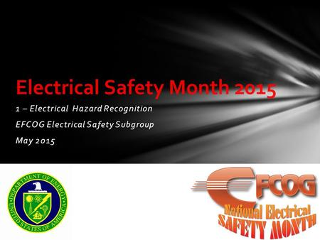 1 – Electrical Hazard Recognition EFCOG Electrical Safety Subgroup May 2015 Electrical Safety Month 2015.