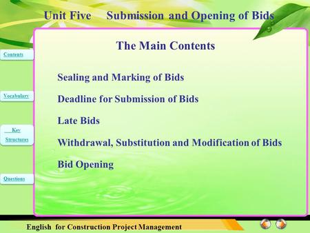 Unit Five Submission and Opening of Bids English for Construction Project Management Contents Vocabulary Key Structures Key Structures Questions The Main.