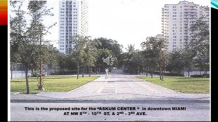 "This is the proposed site for the ""ASKUM CENTER "" in downtown MIAMI AT NW 8 TH – 10 TH ST. & 2 ND - 3 RD AVE.."