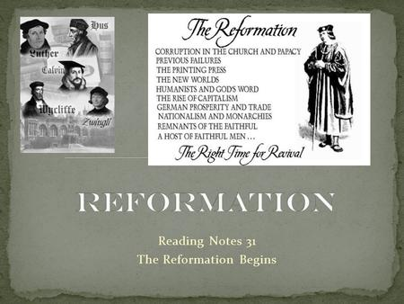 Reading Notes 31 The Reformation Begins. 1. What teachings and actions led John Wycliffe to be called a heretic by the church? Wycliffe questioned the.