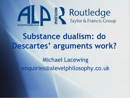 Substance dualism: do Descartes' arguments work? Michael Lacewing