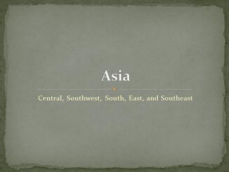 Central, Southwest, South, East, <strong>and</strong> Southeast. Central Asia I.Central Asia is made up of five countries (Kazakhstan, Kyrgyzstan, Tajikistan, Uzbekistan,