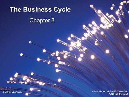 McGraw-Hill/Irwin ©2008 The McGraw-Hill Companies, All Rights Reserved The Business Cycle Chapter 8.