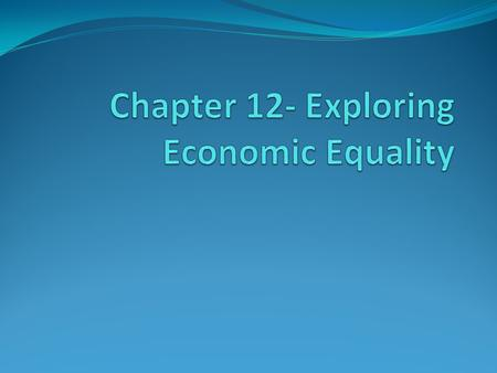 Chapter 12- Exploring Economic Equality