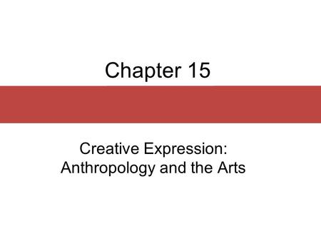 Creative Expression: Anthropology and the Arts