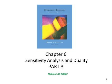 1 Chapter 6 Sensitivity Analysis and Duality PART 3 Mahmut Ali GÖKÇE.