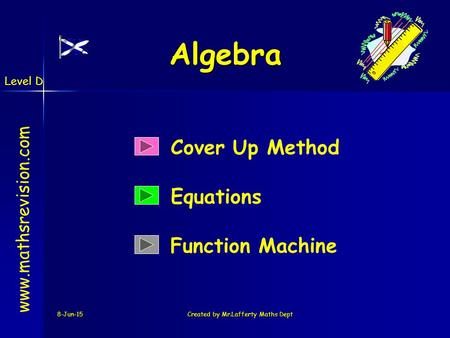 Level D 8-Jun-15Created by Mr.Lafferty Maths Dept Algebra Cover Up Method Equations www.mathsrevision.com Function Machine.
