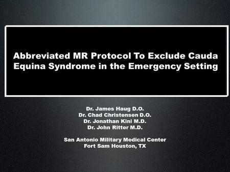 Dr. James Haug D.O. Dr. Chad Christensen D.O. Dr. Jonathan Kini M.D. Dr. John Ritter M.D. San Antonio Military Medical Center Fort Sam Houston, TX Abbreviated.