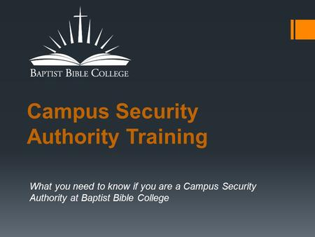 Campus Security Authority Training What you need to know if you are a Campus Security Authority at Baptist Bible College.