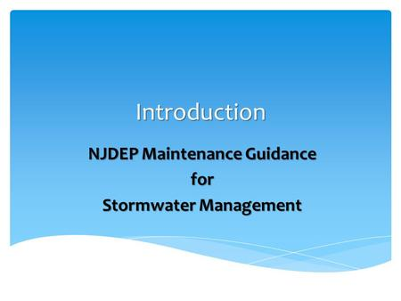 Introduction NJDEP Maintenance Guidance for Stormwater Management.