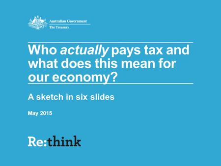 Who actually pays tax and what does this mean for our economy? A sketch in six slides May 2015.