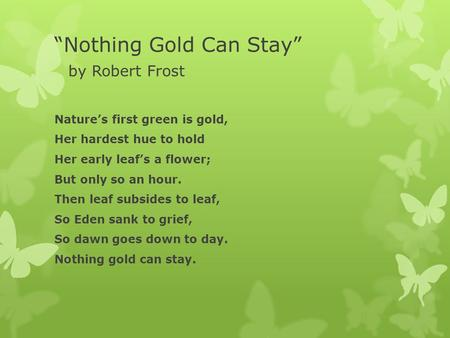 """nothing gold can stay"" by robert Love this post, kelly, as this poem is one of my all-time favorites, and i was thinking about it as i watched the just-budding trees go by on my way home from new."