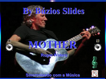 Sincronizado com a Música Roger Waters By Búzios Slides MOTHER.