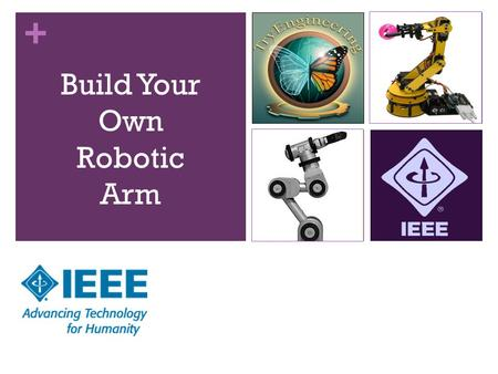 + Build Your Own Robotic Arm. + Learning Objectives Learn about technological design Use mathematical calculations for design Learn about motion and force.