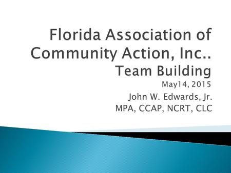John W. Edwards, Jr. MPA, CCAP, NCRT, CLC. What is a Team? Why Should a Team be Formed?