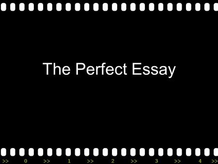 >>0 >>1 >> 2 >> 3 >> 4 >> The Perfect Essay >>0 >>1 >> 2 >> 3 >> 4 >> 8.