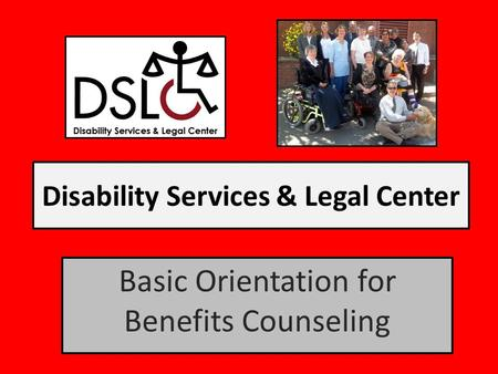 Disability Services & Legal Center Basic Orientation for Benefits Counseling.