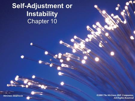 McGraw-Hill/Irwin ©2008 The McGraw-Hill Companies, All Rights Reserved Self-Adjustment or Instability Chapter 10.
