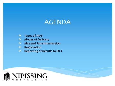AGENDA  Types of AQS  Modes of Delivery  May and June Intersession  Registration  Reporting of Results to OCT.