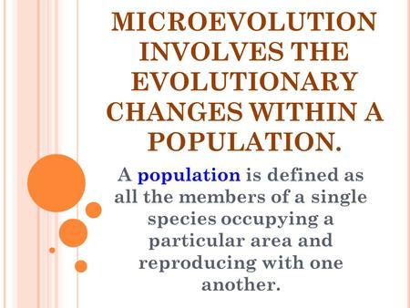 MICROEVOLUTION INVOLVES THE EVOLUTIONARY CHANGES WITHIN A POPULATION.