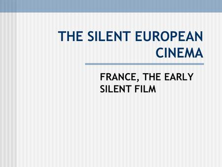 THE SILENT EUROPEAN CINEMA FRANCE, THE EARLY SILENT FILM.