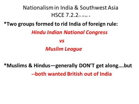 Nationalism in India & Southwest Asia HSCE 7.2.2 Ch. 30 sec. 4 *Two groups formed to rid India of foreign rule: Hindu Indian National Congress vs Muslim.