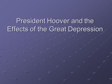 President Hoover and the Effects of the Great Depression
