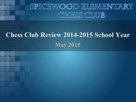 Chess Club Review 2014-2015 School Year May 2015.