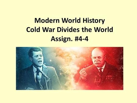 Modern <strong>World</strong> History Cold <strong>War</strong> Divides the <strong>World</strong> Assign. #4-4