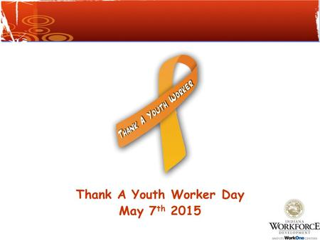 Thank A Youth Worker Day May 7 th 2015 We would like to take a moment to say Thank You to all the JAG staff and partners who work with youth. Because.