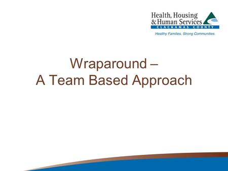 Wraparound – A Team Based Approach. What is Wraparound? Evidence-based model for youth involved in multiple systems Facilitation of child and family teams.
