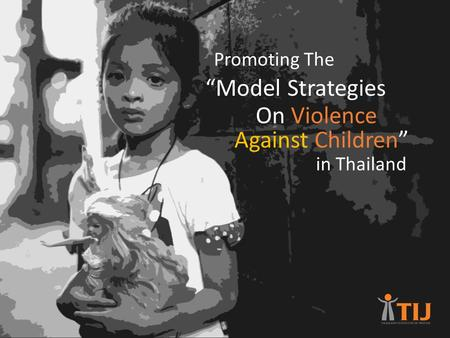 "Promoting The ""Model Strategies On Violence Against Children"" in Thailand."