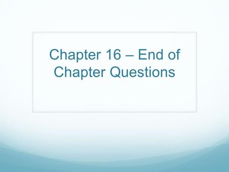 Chapter 16 – End of Chapter Questions