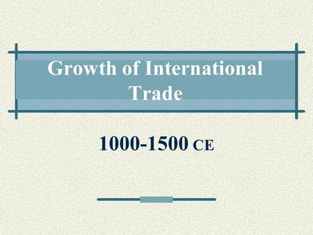 Growth of International <strong>Trade</strong>
