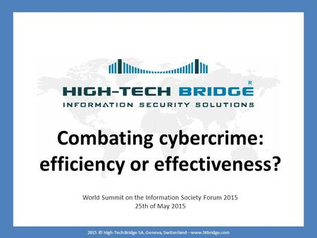 ORIGINAL SWISS ETHICAL HACKING Your texte here …. 2015 © High-Tech Bridge SA, Geneva, Switzerland – www.htbridge.com Combating cybercrime: efficiency or.