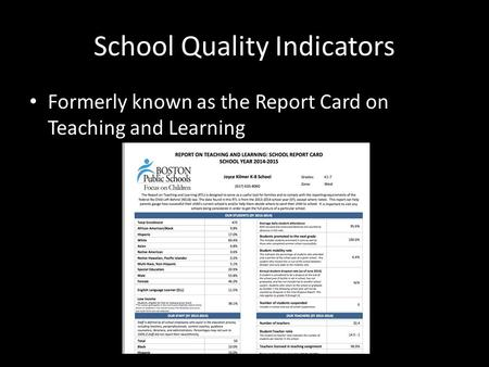 School Quality Indicators Formerly known as the Report Card on Teaching and Learning.