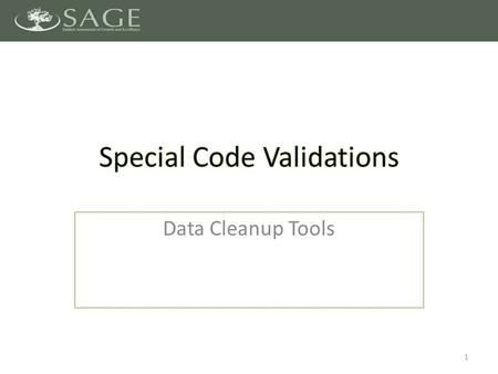Data Cleanup Tools 1. Close Out 2015 SAGE Testing Overview of Special Codes Management of Special Codes Working with Special Codes – TIDE – ORS Use Cases.