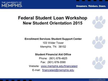 Federal Student Loan Workshop New Student Orientation 2015 Enrollment Services Student Support Center 103 Wilder Tower Memphis, TN 38152 Student Financial.