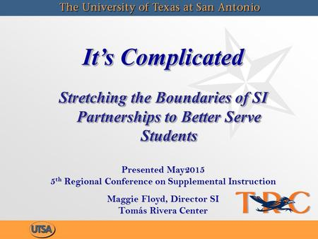 It's Complicated Stretching the Boundaries of SI Partnerships to Better Serve Students It's Complicated Stretching the Boundaries of SI Partnerships to.