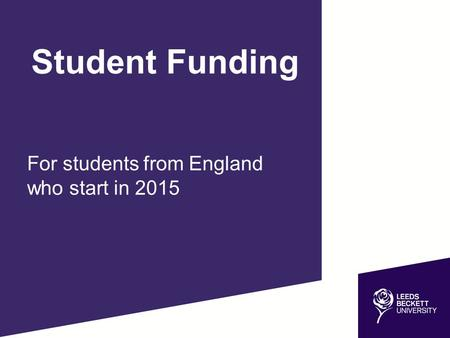 For students from England who start in 2015 Student Funding.