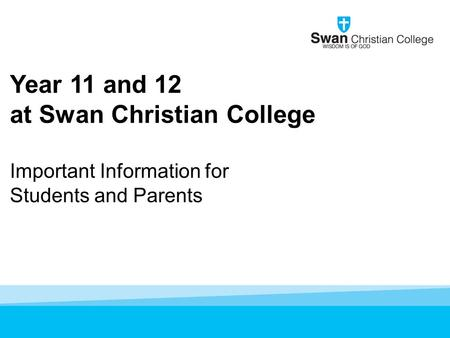 Year 11 and 12 at Swan Christian College Important Information for Students and Parents.