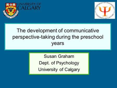 The development of communicative perspective-taking during the preschool years Susan Graham Dept. of Psychology University of Calgary.